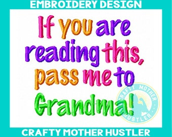 If You are Reading this Pass Me to Grandma Embroidery Design Saying, embroidery Phrase, Baby, For 4x4 and 5x7 Hoops