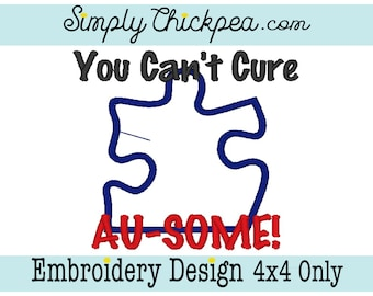 Embroidery Design - You Can't Cure Au-Some - Puzzle Piece - Autism Awareness - For 4x4 Hoops Only