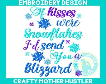 If Kisses Were Snowflakes I'd Send You a Blizzard Embroidery Design, Winter Snow, Christmas Saying, For 5x7 and 6x10 Hoops