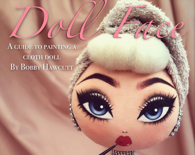 Doll Face - A guide to painting a cloth doll - Sep by step tutorial booklet