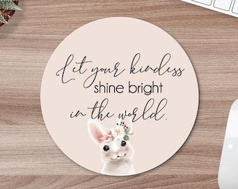 Inspirational mousepad, kindness inspiration mouse pad, inspirational gift, office gift, bunny mousepad, pretty mousepad positivity