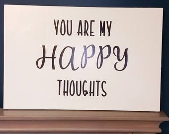 You are my happy thought(s), wooden sign, decor for nursery, playroom or bedroom