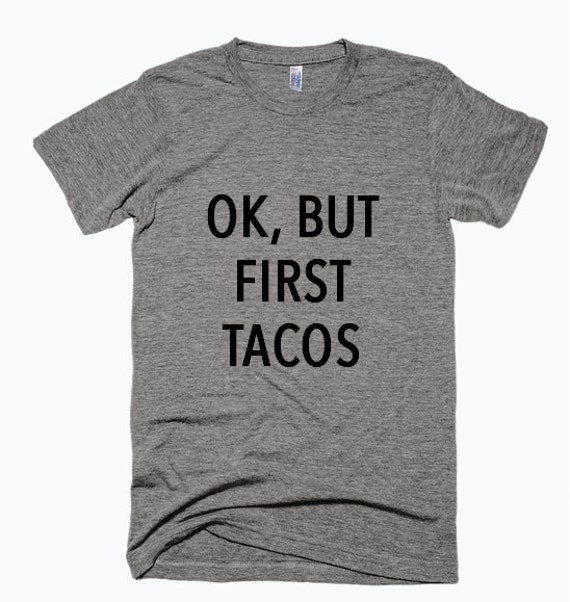Ok But First Tacos T shirt / Graphic Printed T-shirt / UnisexT-Shirt / Cliche Zero S4x0hkD