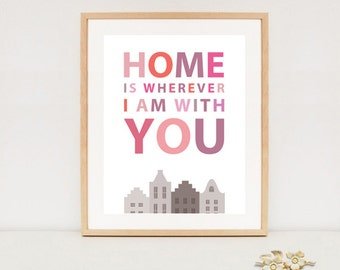 Home is wherever Im with you - Love print quote - Inspirational quote print - INSTANT DOWNLOAD - 10 Wall art Decor