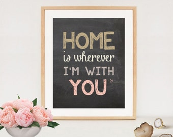 Home is wherever Im with you quote - Love print quote - Inspirational quote print - INSTANT DOWNLOAD printable