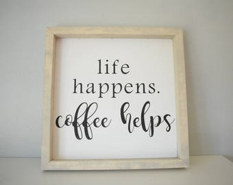 Life Happens - Coffee Helps! Sign