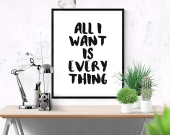 Printable Quote All I Want Is Everything Typography Poster, Wall Art Home Decor, Instant Download, Funny Quote