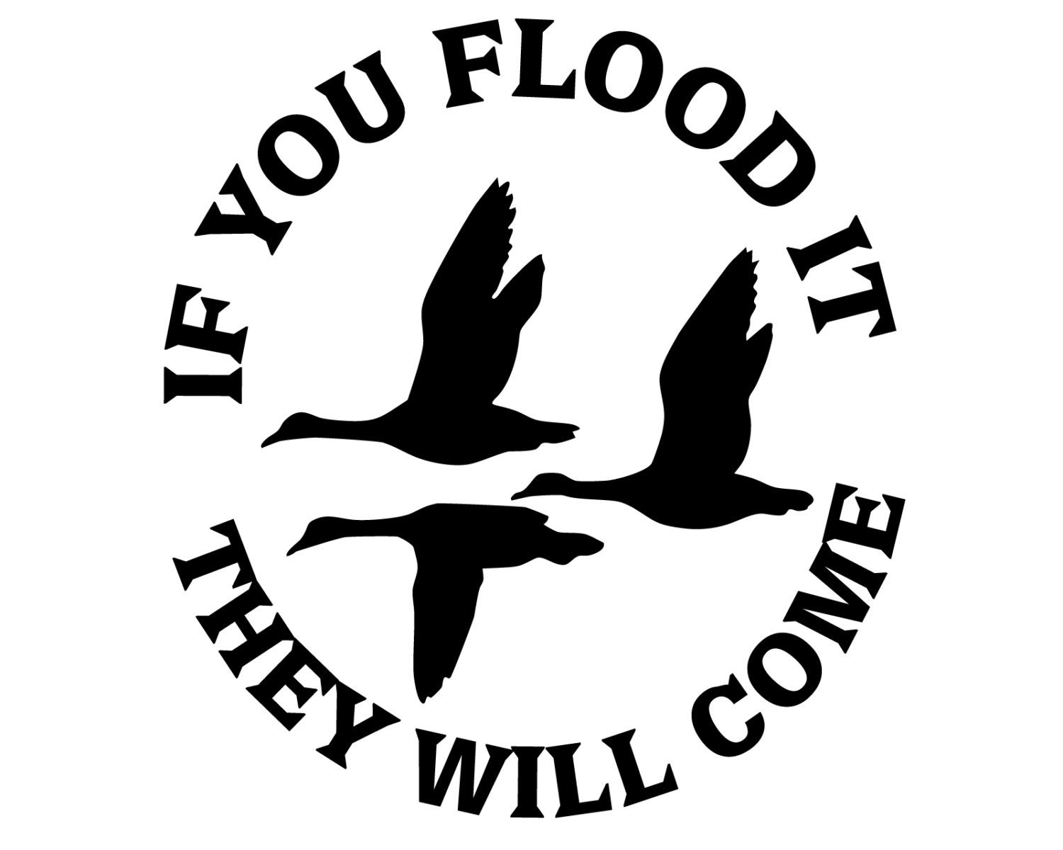 Duck hunting vinyl decal geese hunter sticker if you flood it they will come
