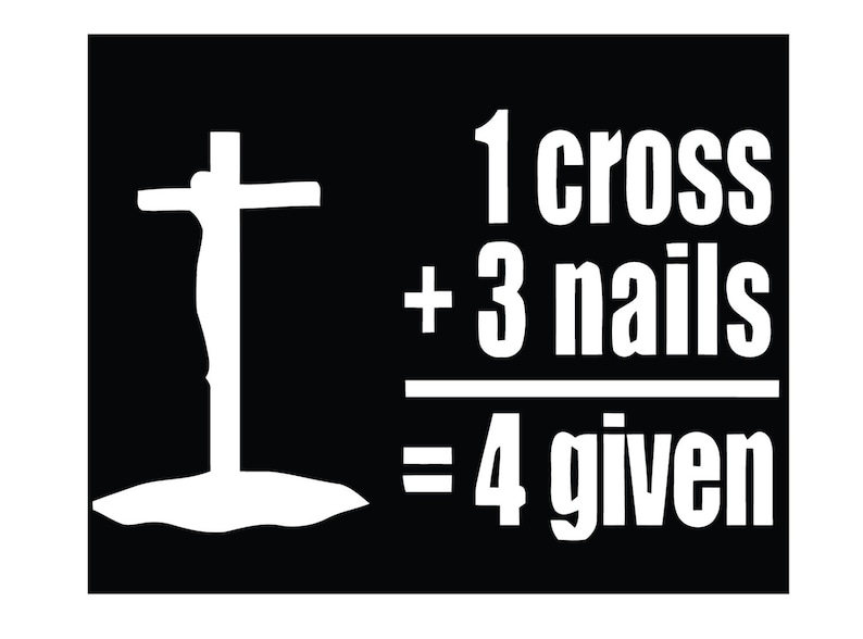 c63bab801 1 Cross Plus 3 Nails Equals Forgiven Decal. Christian Saying | Etsy