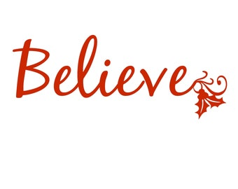 Believe ( Christmas )  Vinyl Wall Decal - Easier Than Paint or Stencils - Select Color
