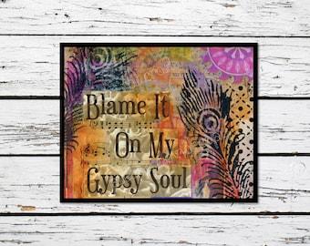 Blame It On My Gypsy Soul Printable, boho Wall Decor, Mixed Media, Free spirit art, bohemian, country girl, collage art