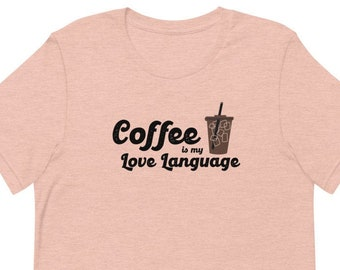 Coffee is my Love Language Short-Sleeve Unisex T-Shirt, Coffee shirt, Mother's day Gift, Iced Coffee shirts, Cold brew tee