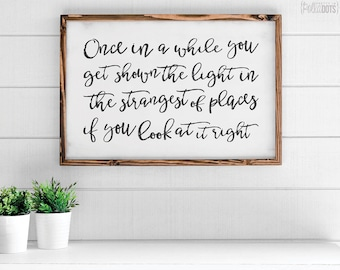 Once in a while you get shown the light in the strangest of places if you look at it right | FREE SHIPPING | Farmhouse Wood Sign | 35x23