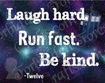Laugh Hard Run Fast Be Kind - Twelfth Doctor