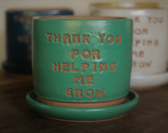 "DISCOUNTED Planter with Saucer! ""Thank you for helping me grow"" in satin teal glaze. End of School Year Gift, Graduation, Teacher."