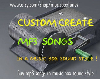 Custom create mp3 songs in a Music Box sound style ! The best gifts are personal ! Instant download.