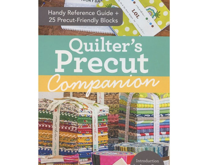 Quilter's Precut Companion, Handy Reference Guide + 25 Precut-Friendly Blocks