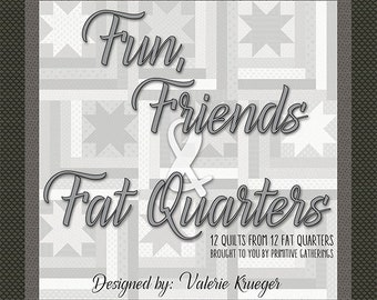 Fun Friends & Fat Quarters Pattern Book, 12 quilts from 12 fat quarters, designed by Valerie Krueger, Primitive Gatherings