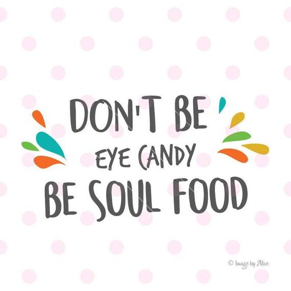 Sale Dont Svg Dont Be Eye Candy Be Soul Food Dxf Etsy