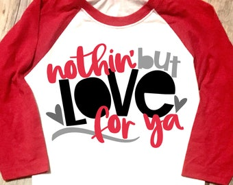 Nothin But Love For Ya, Boys Valentines Day, Girl Valentines Day, Toddler, Youth Valentines Day, Raglan Tee Shirt, Cute Valentines Day Shirt