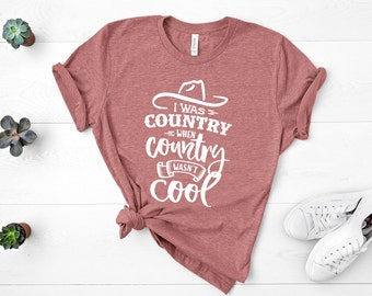 dab398792 Country Country Shirt / Country Girl Shirt / I Was Country When Country  Wasn't Cool / Country Festval / Ladies Country Shirt