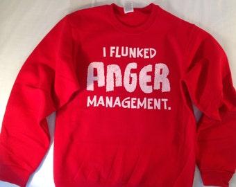 I Flunked Anger Management Funny crewneck sweatshirt mens womens