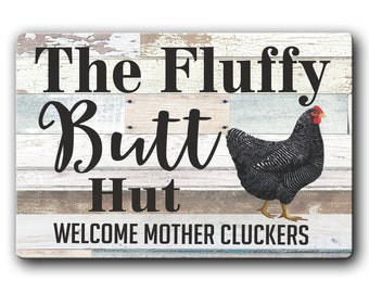 Fluffy butt hut welcome mother cluckers - funny chicken coop sign - Rustic style aluminum sign for chicken coop