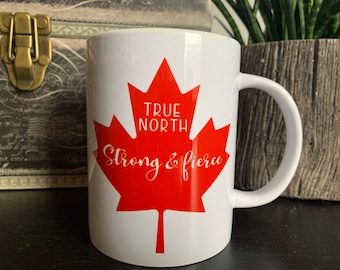 Yas Queen! True North strong and fierce, the mug for strong and fierce canadian queens