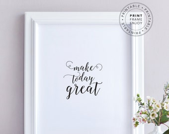 """Printable art, positive quote, typography, home decor, motivational words """"make today great"""""""