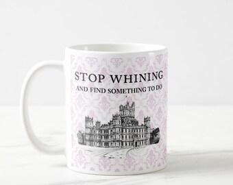 Downton Abbey Gift Mug Stop Whining lady violet 11 ounce mug