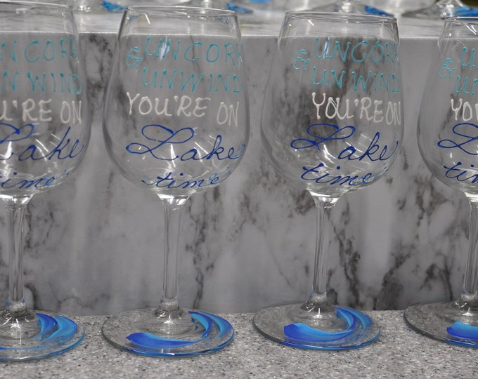 """Hand Painted, """"Uncork & Unwind"""" you're on Lake time wine glasses, set of 4"""