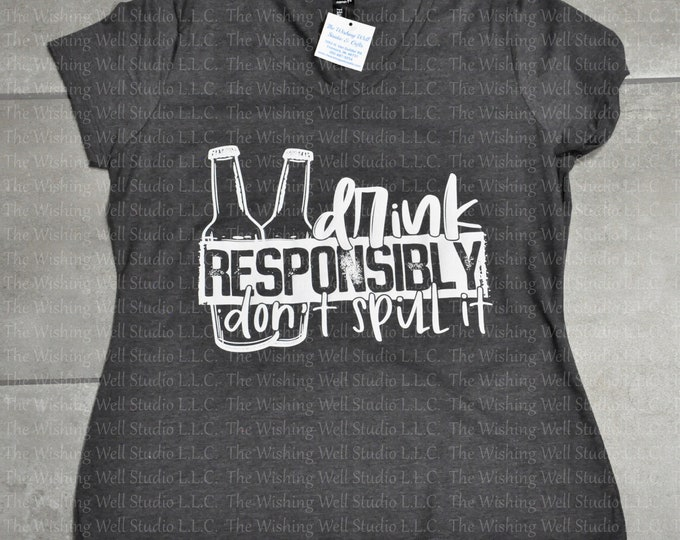 Drink responsibly, don't spill it tshirt