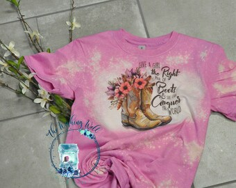 Bleached & Sublimated t-shirt,  Give a girl the right pair of Boots and she can conquer the world