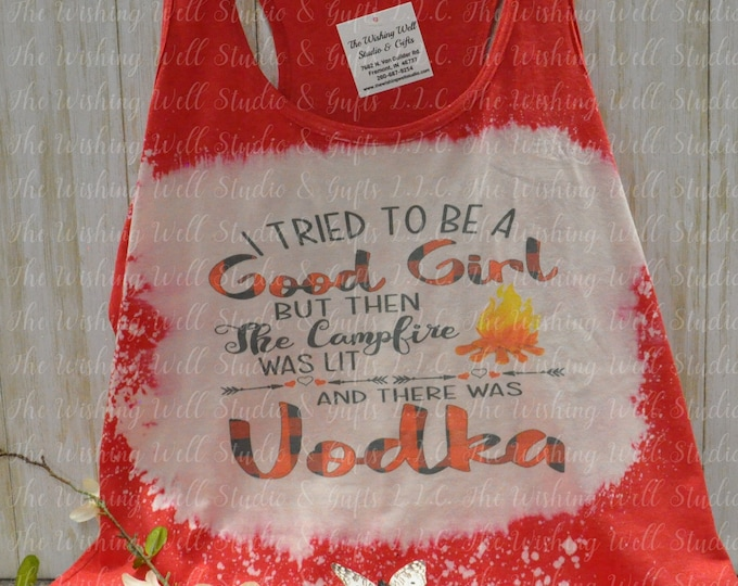Bleached & Sublimated racerback tank,  I tried to be a good girl, but the campfire was lit