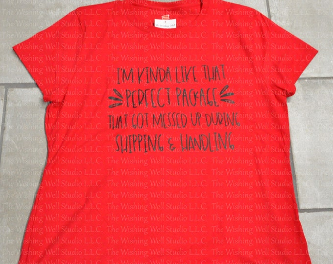 I'm kinda like that perfect package that got messed up during shipping & handling tshirt