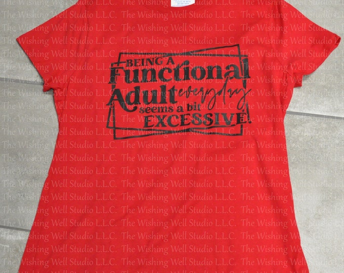 Being a functional adult everyday seems a bit excessive tshirt