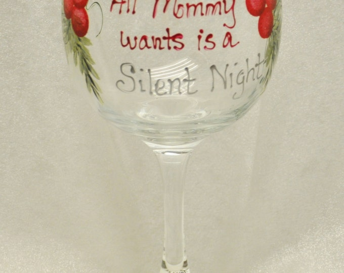 Hand Painted, All Mommy wants is a Silent Night, wine glass