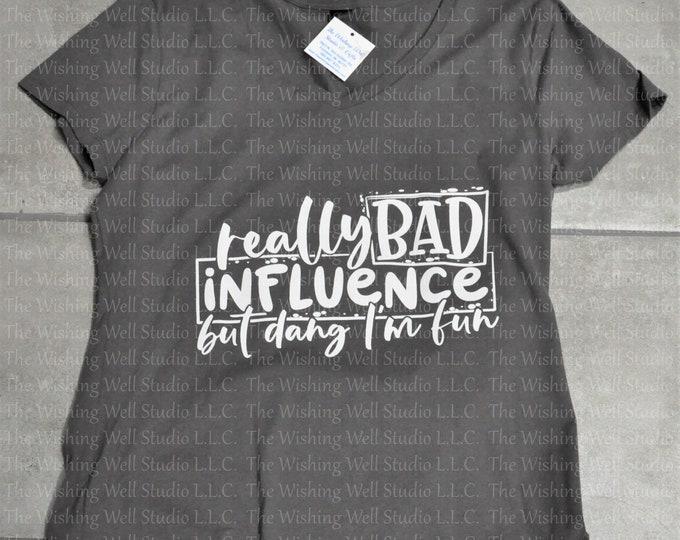 Really bad influence, but dang I'm fun tshirt