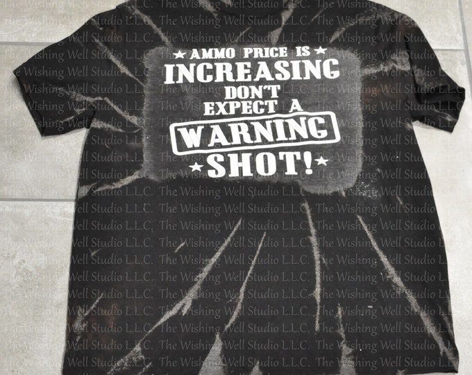 Ammo price is increasing, don't expect a warning shot tshirt