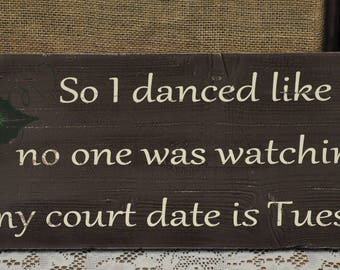 So I danced like no one was watching...sign