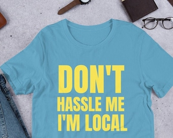 FUNNY BILL MURRAY PARODY T-SHIRT TEE DON/'T HASSLE ME I/'M LOCAL WHAT ABOUT BOB