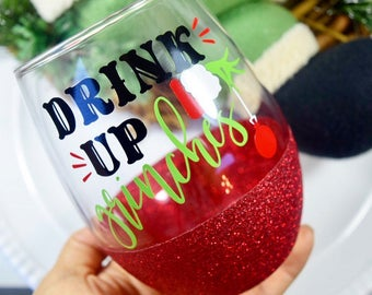 Drink Up Grinches Glitter Wine Glass - Grinch Wine Glass - Funny Holiday Wine Glass - Funny Christmas Wine Glass - Cute Christmas Cup