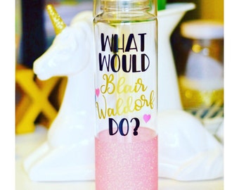What Would Blair Waldorf Do? Water Bottle - Gossip Girl Cup - Gossip Girl Water Bottle - Gossip Girl Accessories - Gossip Girl Lovers -