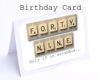 Scrabble 49th Birthday Card --- 49 its only 15 in Scrabble (2 gifts in 1)