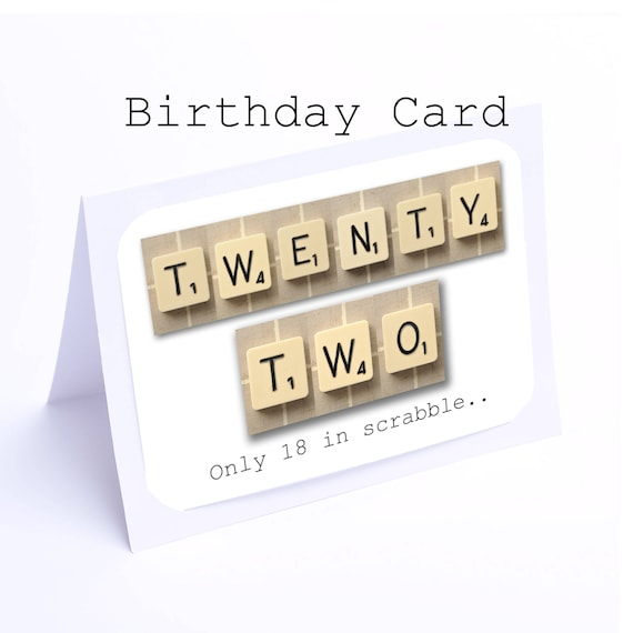Scrabble 22nd Birthday Card 22 Its Only 18 In Scrabble 2