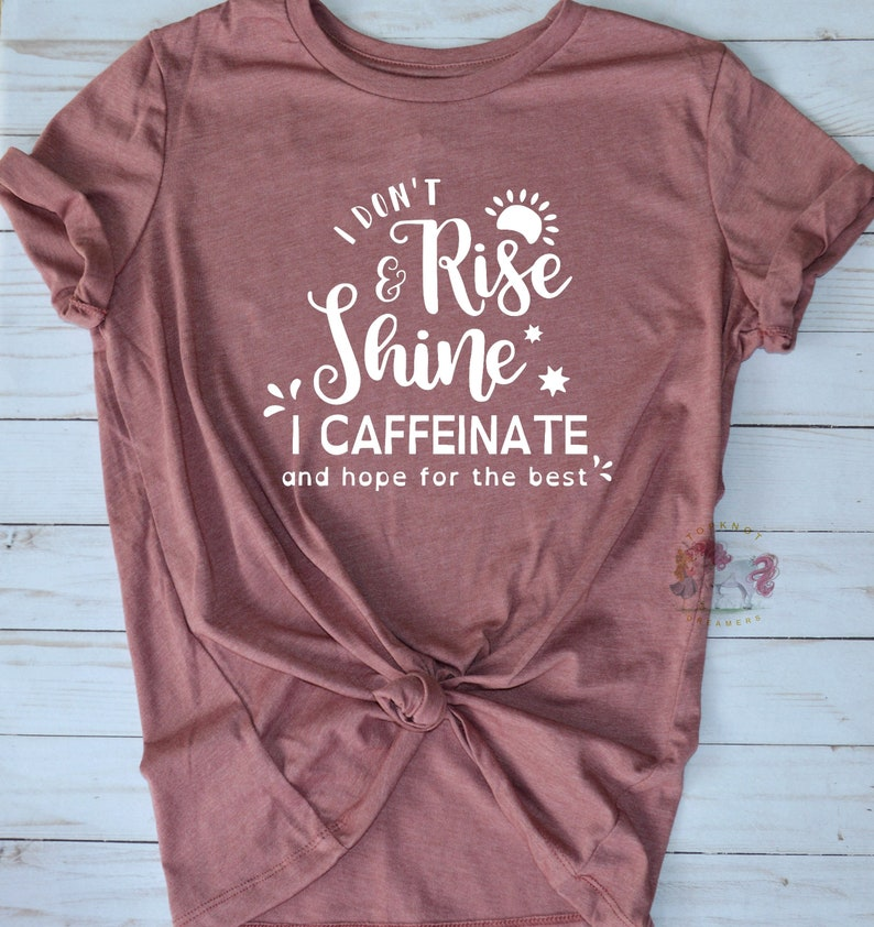 dbda18057 Womens Caffeine T Shirt Morning Coffee Shirt Rise and Shine   Etsy