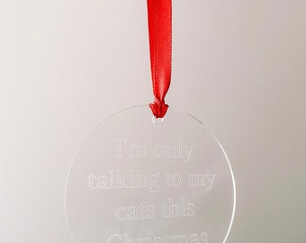 Engraved Acrylic I'm Only Talking To My Cats This Christmas Decoration