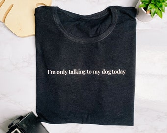 I'm Only Talking To My Dog Today Ladies 100% Cotton T-shirt, Gift for dog owner, Dog T-shirt gift