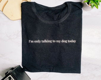 I'm Only Talking To My Dog Today 100% Cotton T-shirt Ladies Fit, PERSONALISED OPTION Gift for dog owner, Dog T-shirt gift