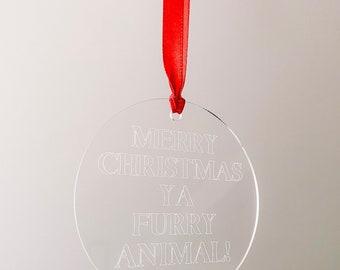 Engraved Acrylic Merry Christmas Ya Furry Animal Christmas Decoration